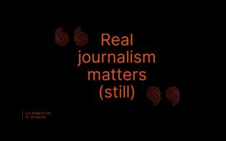 Real journalism matters [still]